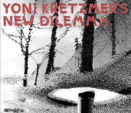 Yoni Kretzmer's New Dilemma (Earsay 2009, digital reissue OutNow 2015)