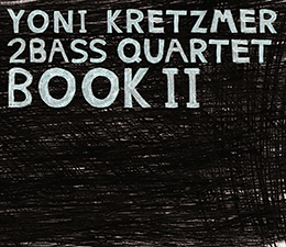 Yoni Kretzmer 2Bass Quartet  Book II