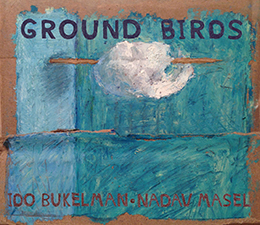 Ido Bukelman & Nadav Masel Ground Birds