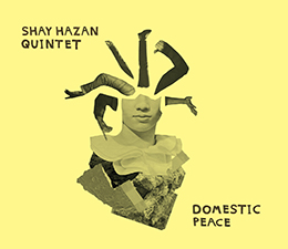2018 - Shay Hazan Quintet  Domestic Peace