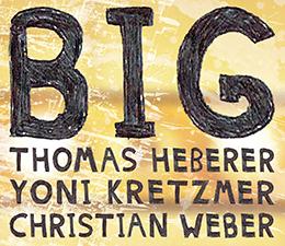 New!  Thomas Heberer Yoni Kretzmer  Christian Weber - BIG