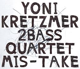 Out May 2019!  Yoni Kretzmer 2Bass Quartet  Mis-Take