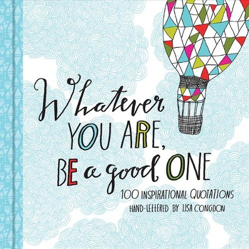 Whatever you are, be a good one. By Lisa Congdon