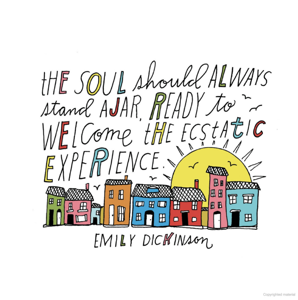 """The soul should always stand ajar, ready to welcome the eecstatic experience."" --Emily Dickinson"