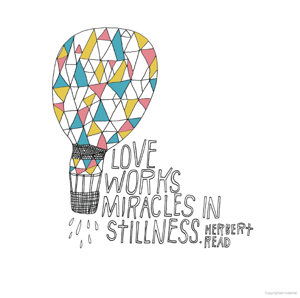 """Love works miracles in stillness."" --Herbert Read"