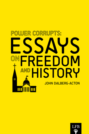 andre cawley power corrupts essays on dom and history john dalberg acton 2013 nbsp laissez
