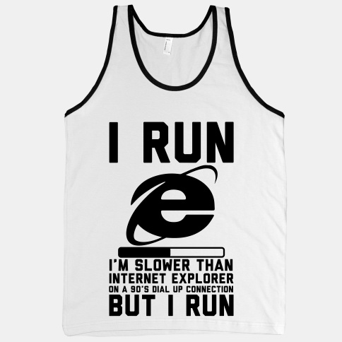 I Run I'm Slower Than Internet Explorer
