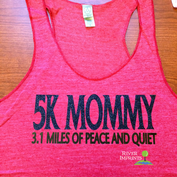 11. 5K Mommy 3.1 Miles Of Peace and Quiet