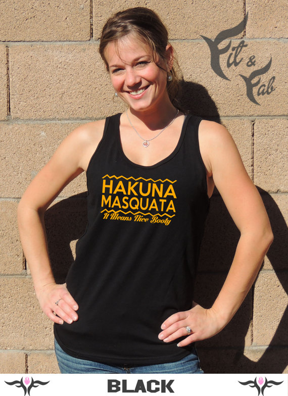 23. Hakuna Masquata It Means Nice Booty