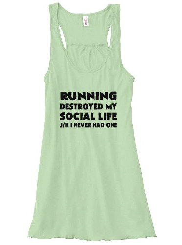 7. Running Destroyed My Social Like J/K I Never Had One