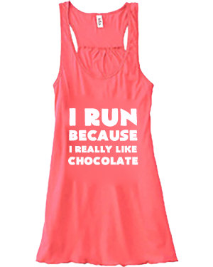 I Run Because I Really Like Chocolate