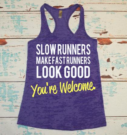 Slow Runners Make Fast Runners Look Good Run Selfie Repeat