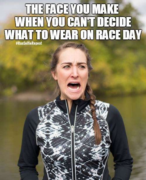 when you can't decide what to wear on race day