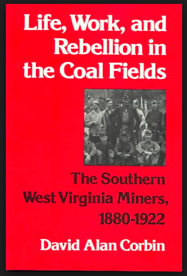 Book detailing the Battle of Blair Mountain : Life, Work, and Rebellion, in the Coal Fields: The Southern West Virginia Miners, 1880 - 1922. Written by David Corbin https://books.google.com/books/about/Life_Work_and_Rebellion_in_the_Coal_Fiel.html?id=J6HNT2LZHYcC&source=kp_cover