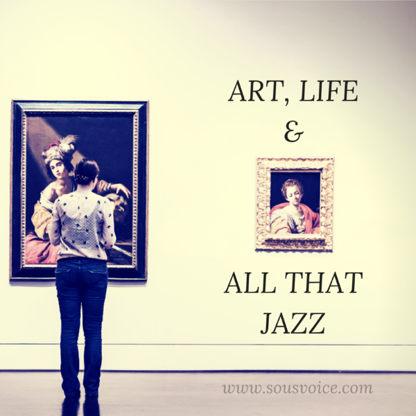 Art, life and all that jazz Sou's Voice