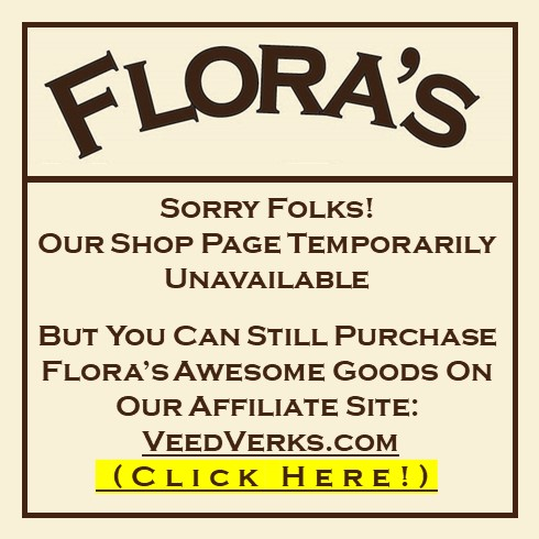 Click Image to get to Flora's Shop Page on www.VeedVerks.com