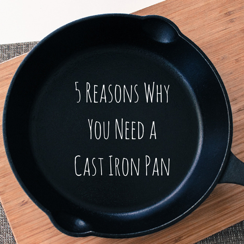 Why Use A Cast Iron Skillet: 5 Reasons Why You Should Use A Cast Iron Pan