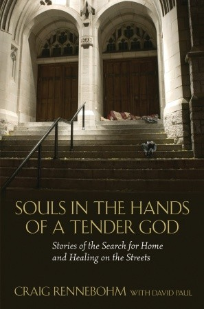 Souls in the Hands of a Tender God: Stories of the Search for Home and Healing on the Streets    by Craig Rennebohm