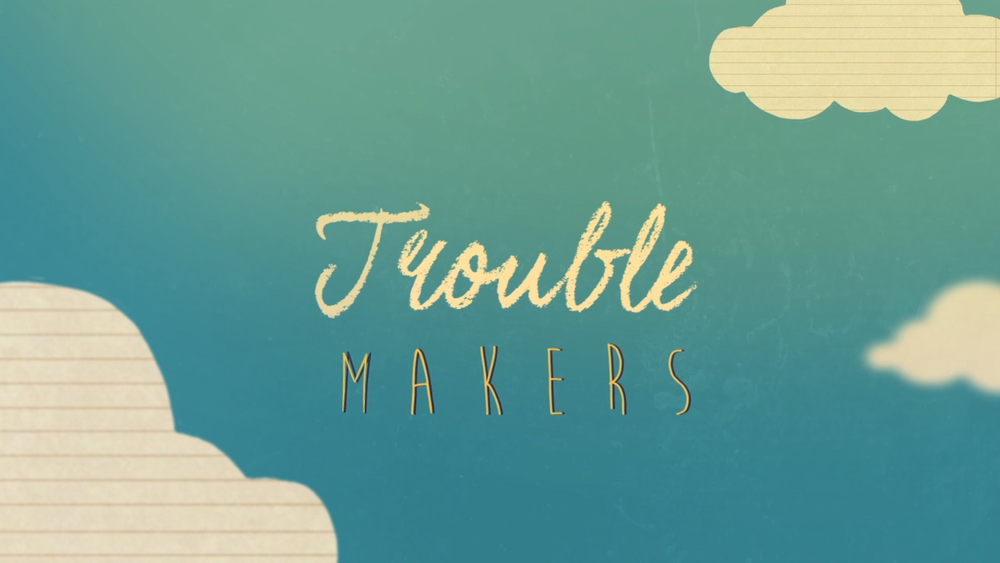 trouble makers.jpg