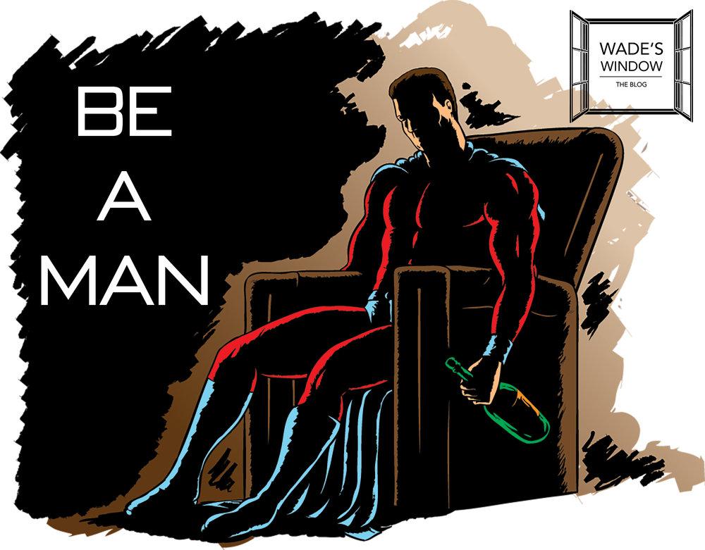 Be a man.jpg