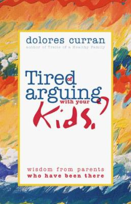 Purchase Tired of Arguing With Your Kids? by Dolores Curran