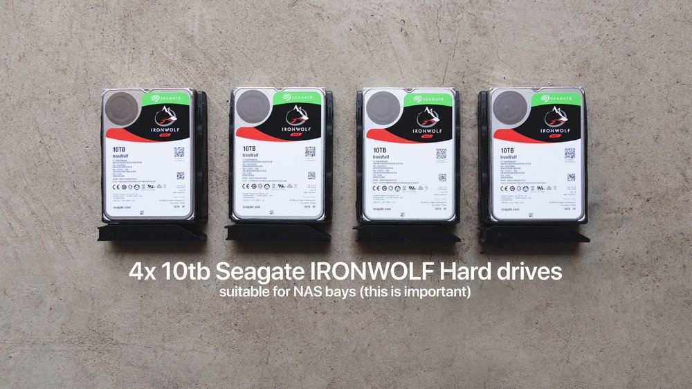 Recommended: Seagate IronWolf 10tb hard drives.