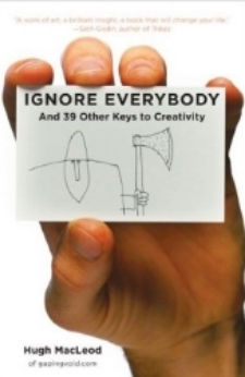 """Ignore Everybody""   - Hugh MacLeod"