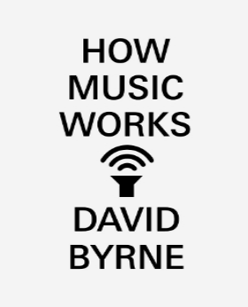 """How Music Works"" - David Byrne"