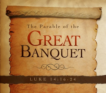 You Are Invited to the Lord's Great Banquet.  Luke 14:16-24.