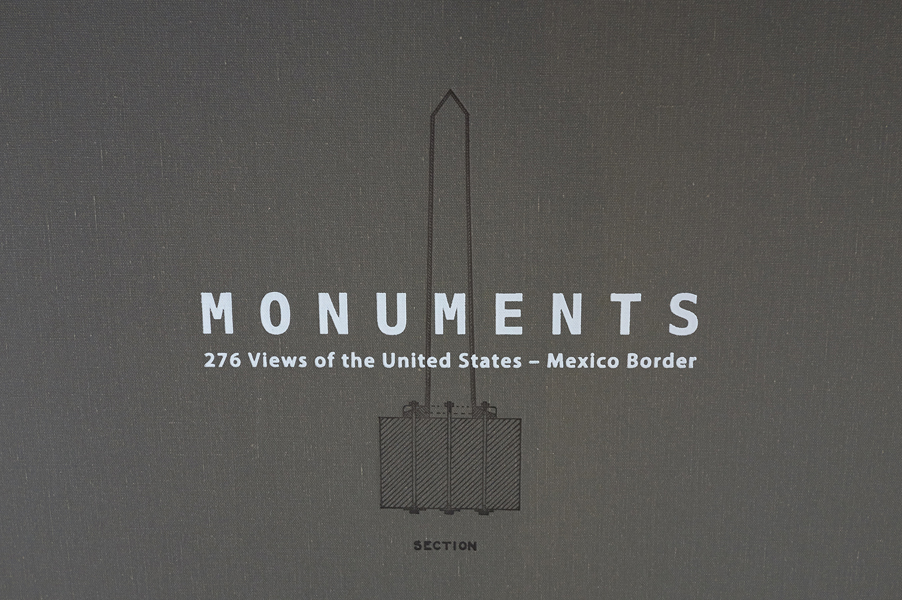 Monuments: 276 Views of the United States - Mexico Border, 2007-2015