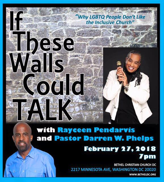 """If These Walls Could Talk: Why LGBTQ People Don't Like the Inclusive Church.""  With Rayceen Pendarvis and Pastor Darren W. Phelps.  February 27, 2018, at 7pm."