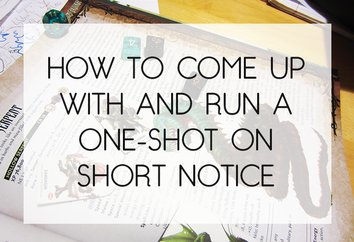 How to Come Up With and Run a One-Shot on Short Notice