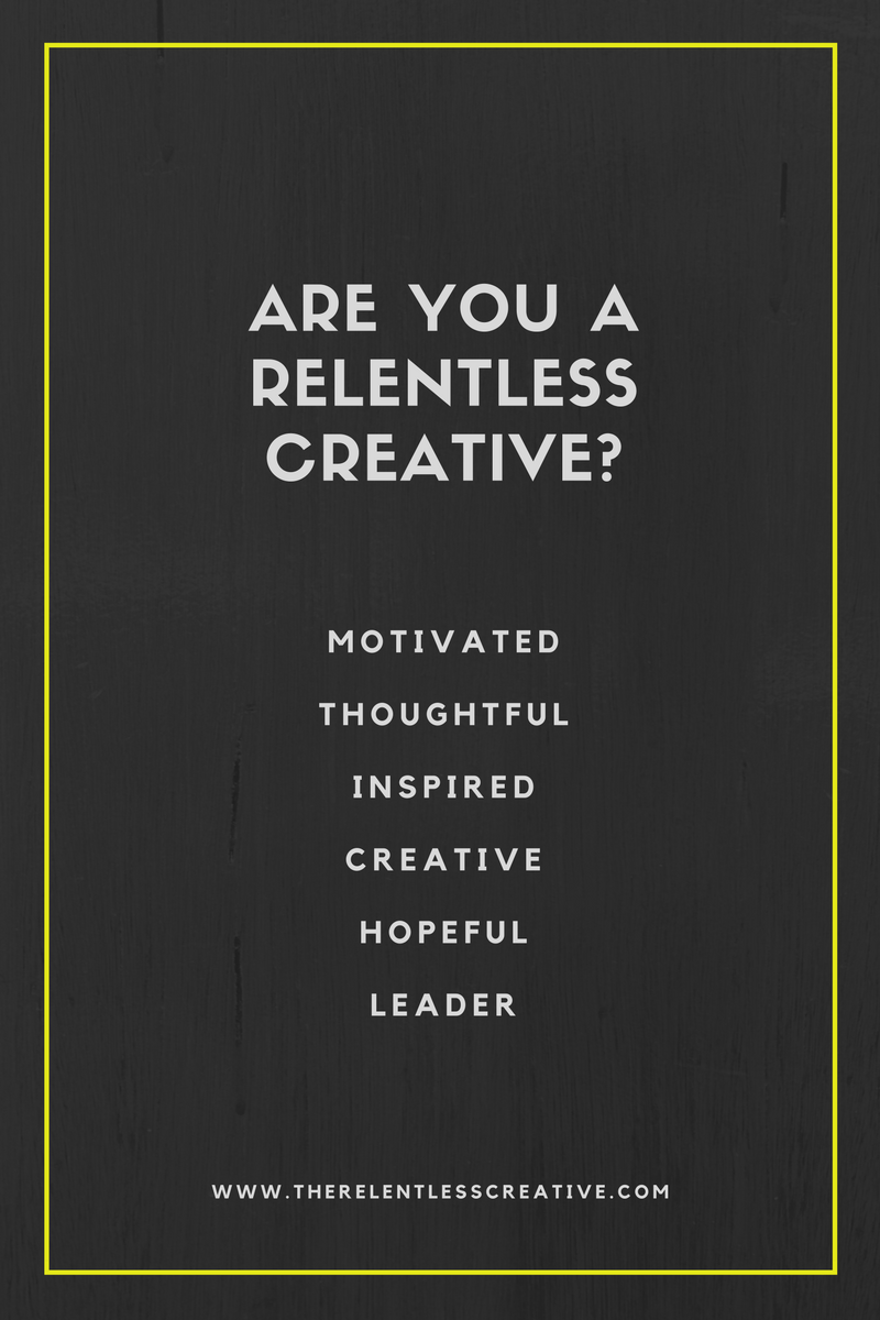 Are you a relentless creative?