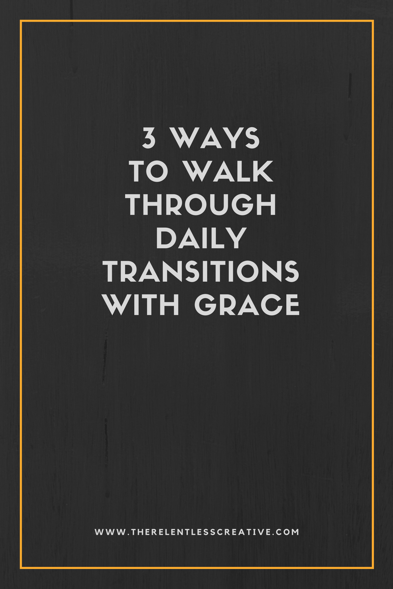 3 ways to walk through transition with grace