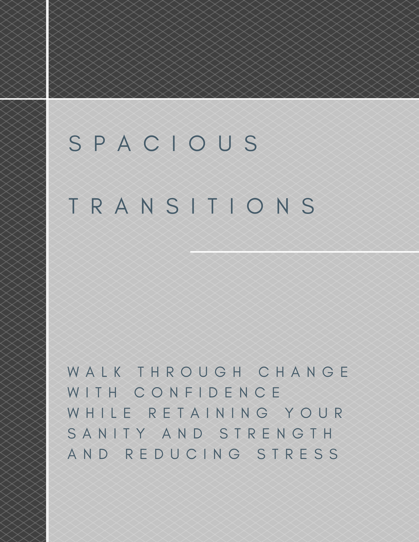 Create a spacious transition- i.e. walk through change with confidence.