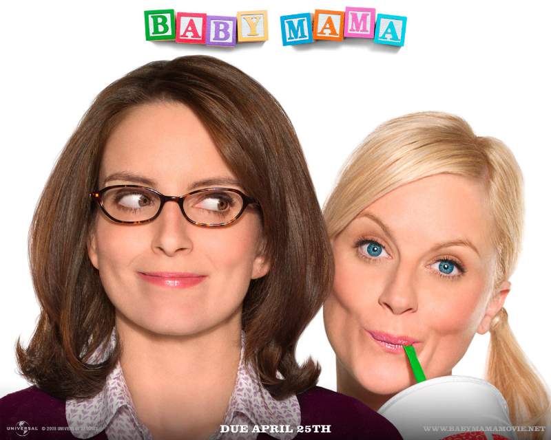 Baby Mama is a 2008 comedy film from Universal Pictures written and directed by Michael McCullers and starring Tina Fey, Amy Poehler, Sigourney Weaver, Greg Kinnear, Dax Shepard and Steve Martin. (Source: Wikipedia)
