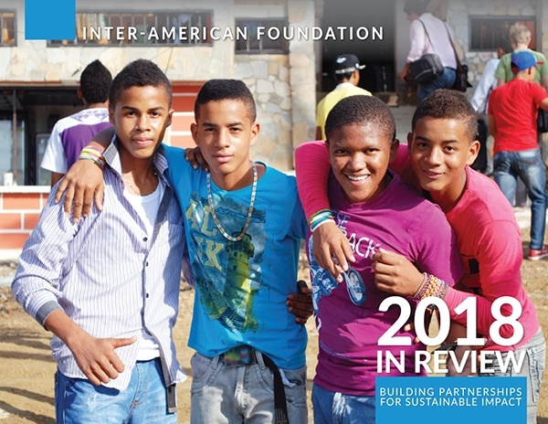 Inter-American Foundation 2018 Annual Report, Created in English and Spanish