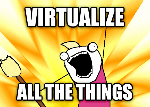 virtualize_all_the_things.jpg