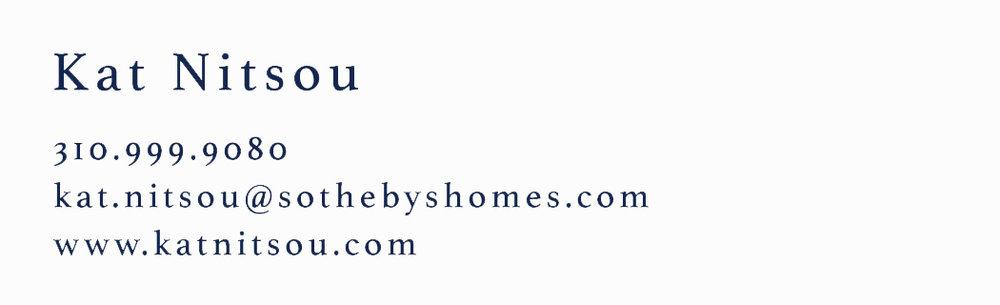 Sotheby's International Realty Kat Nitsou CalBRE# 01945098 1801 North Hillhurst Ave Los Angeles, CA 90027 310-999-9080, 323-665-1700, 323-665-1780 kat.nitsou@sothebyshomes.com sothebyshomes.com katnitsouhomes.com