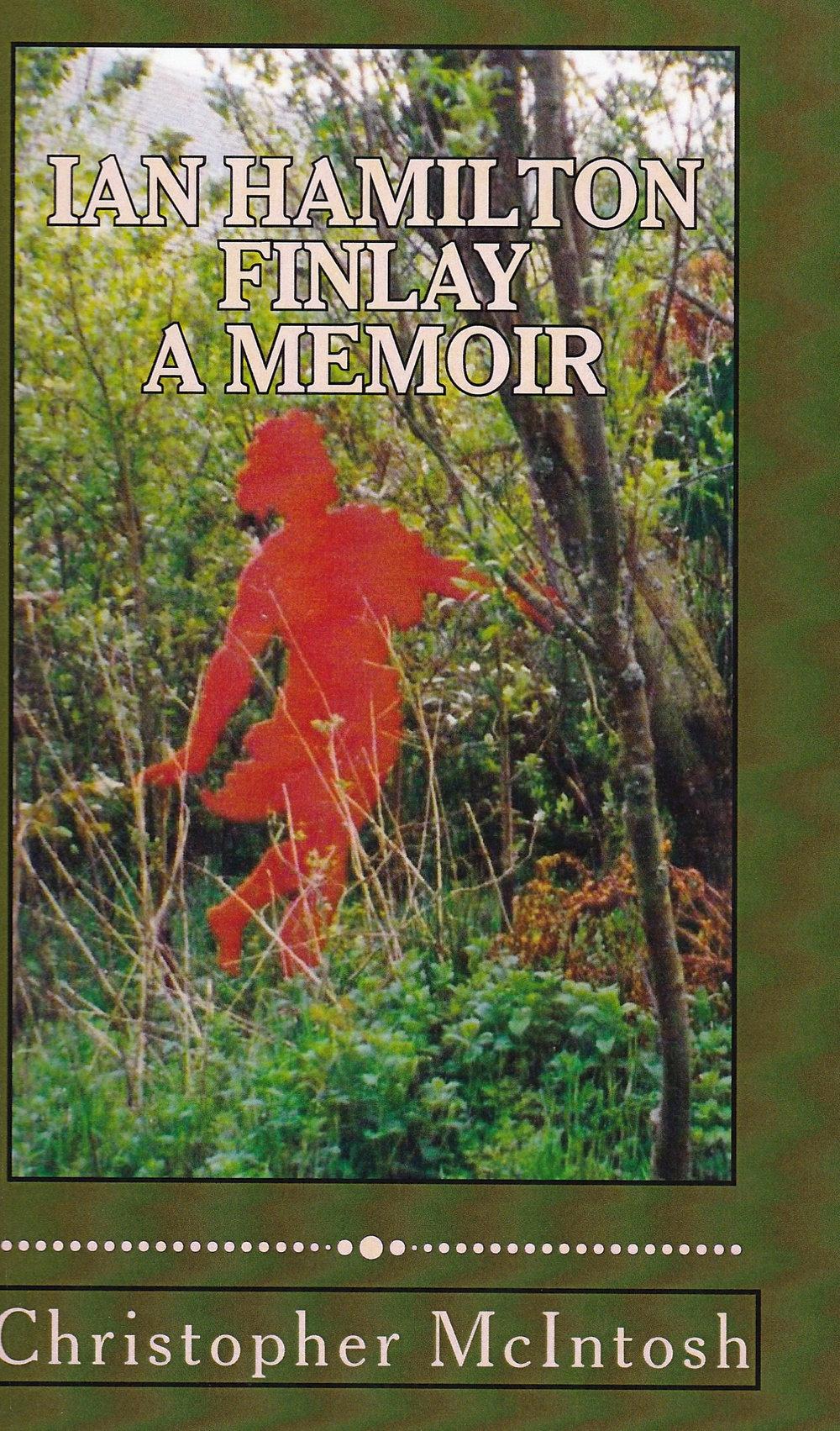 Ian Hamilton Finlay: a Memoir (Vanadis Texts, 2014).