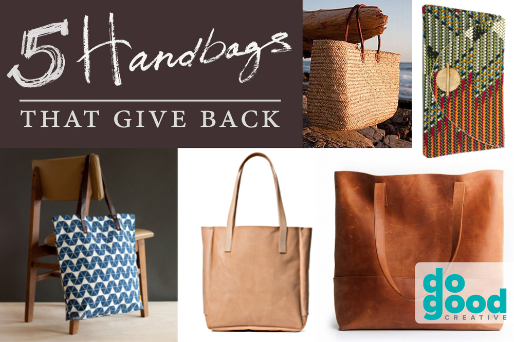 We have been on the search for a chic, beautiful handbag that also gives back. Well, we finally found some! Here are 5 companies that give back and make beautiful   beautiful   handbags: