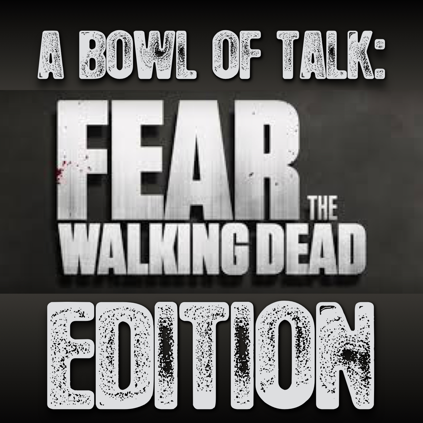 A Bowl of Talk: Fear The Walking Dead Edition - A Bowl Of Dot Com