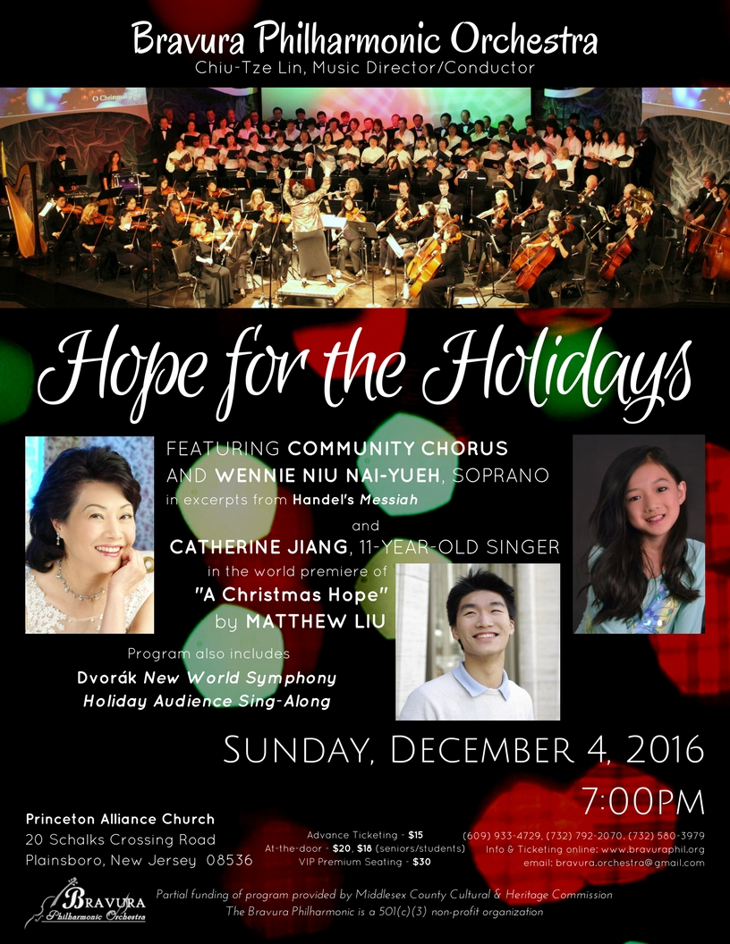 "December 4, 2016 Holiday Concert - FeaturingCommunity ChorusWennie Niu Nai-Yueh, sopranoCatherine Jiang, 11-year-old singerin the world premiere of""A Christmas Hope"" by Matthew LiuProgramExcerpts from Handel's Messiah""A Christmas Hope"" by Matthew LiuDvorak New World SymphonyHoliday Audience Sing-Along"