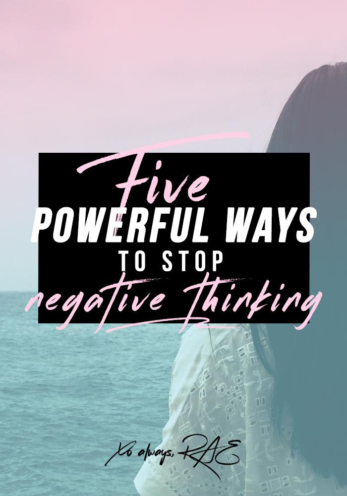 5 Powerful Ways To Stop Negative Thinking, by xoalwaysrae.com