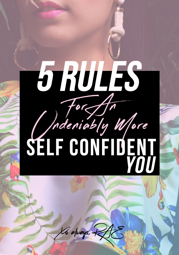 5 Rules For An Undeniably More Self-Confident You, from xoalwaysrae.com