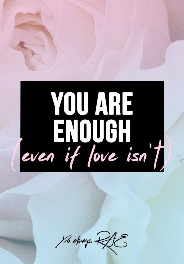 You Are Enough Even If Love Isn't, from xoalwaysrae.com