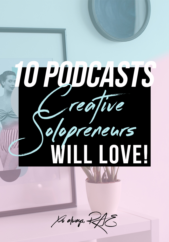 10 Podcasts Creative Solopreneurs Will Love!, from xoalwaysrae.com