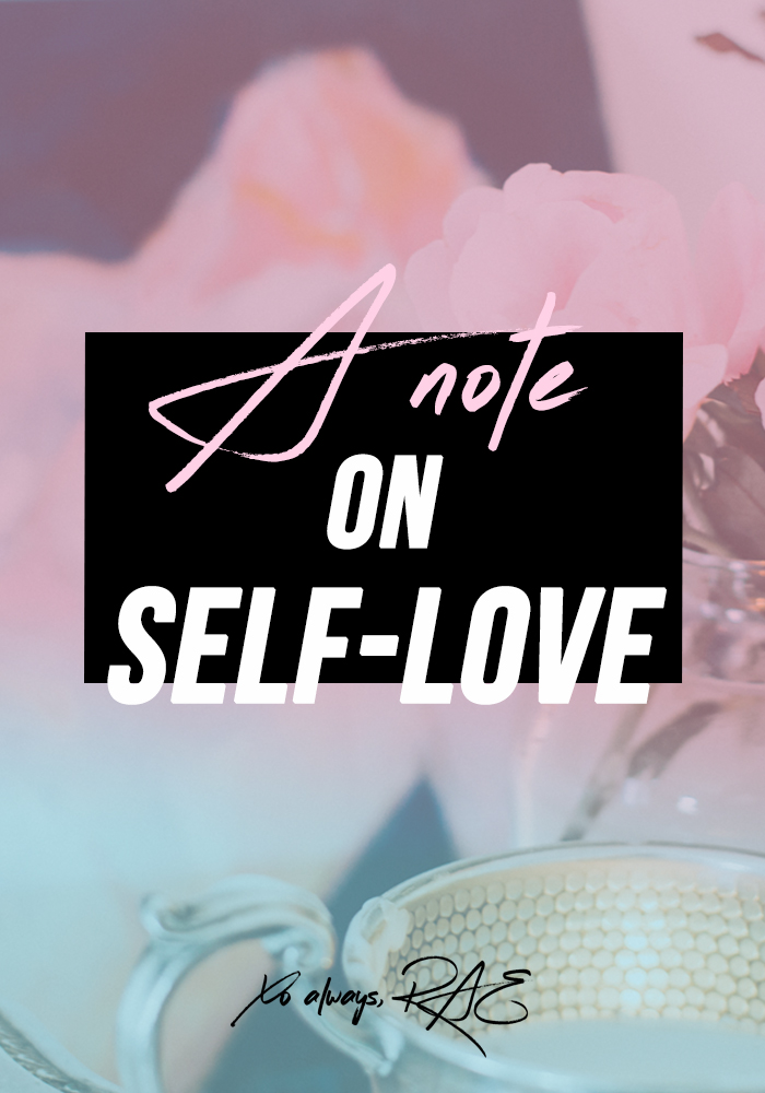 A Note on Self-Love, from xoalwaysrae.com