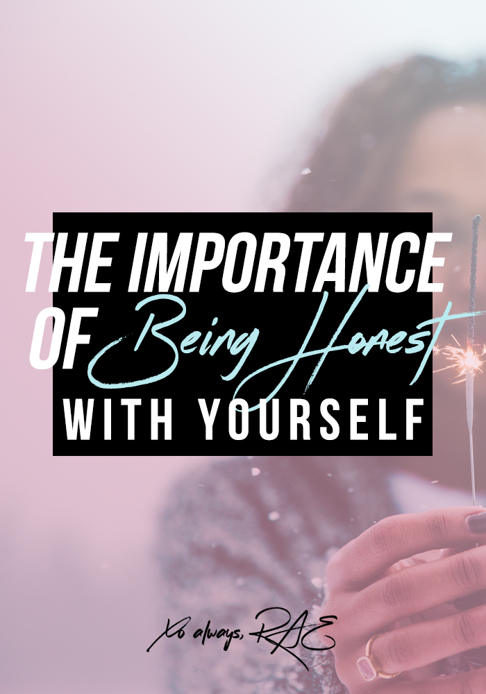 The Importance of Being Honest With Yourself, by xoalwaysrae.com