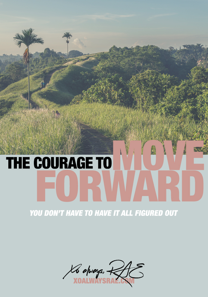 The Courage to Move Forward, from xoalwaysrae.com